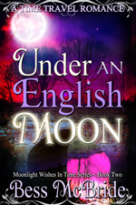 Under an English Moon (Book Two of the Moonlight Wishes in Time series) -- Bess McBride