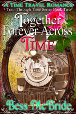 Together Forever Across Time (Train Through Time Series Book Two) -- Bess McBride
